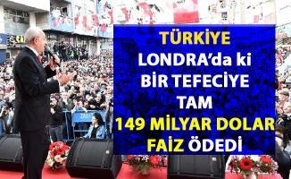 Kılıçdaroğlu, Türkiye'nin Lonra'daki tefecilere 149 milyar dolar fazi ödedi iddiasında bulundu