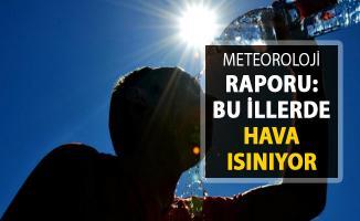 Meteoroloji'den Rapor Yayımlandı ! Bu İllerde Hava Sıcaklıkları Artıyor
