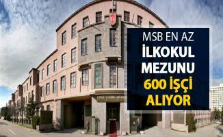 MSB En Az İlkokul Mezunu 600 İşçi Alımı Başvuruları Başladı
