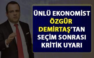 Özgür Demirtaş, seçim sonrası ekonomi hakkında kritik uyarılarda bulundu!