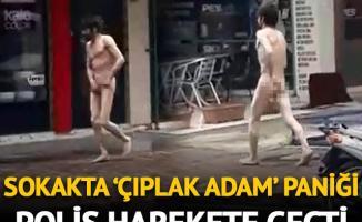 Sokakta 'çıplak adam' paniği!