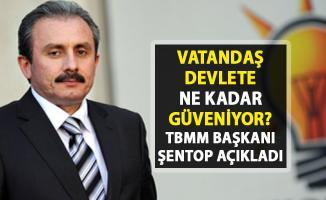 TBMM Başkanı Mustafa Şentop, Vatandaş devlete ne kadar güveniyor? sorusuna cevap verdi