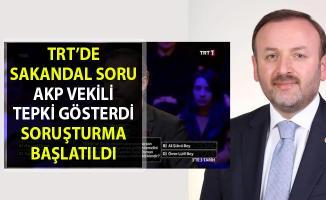 TRT'de skandal soru!. AKP'li vekil sert tepki gösterdi..