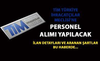 Türkiye İhracatçılar Meclisi'ne (TİM) Personel alımı yapılacaktır! TİM memur alımı başvurusu