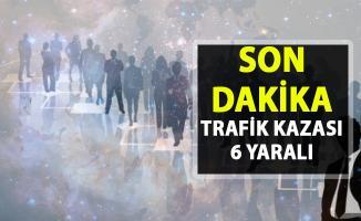 Yozgat Sorgun'da trafik kazası: 6 yaralı