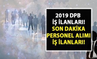 2019 DPB iş ilanları! KPSS şartsız sınavsız son dakika personel alımı iş ilanları!