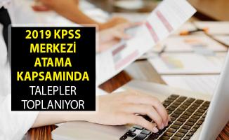2019 KPSS Merkezi Atama Kapsamında Talep Toplanıyor! 2019 KPSS Merkezi Atama Takvimi