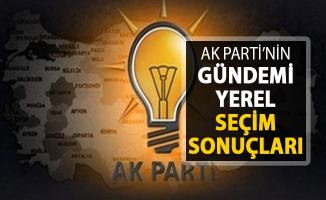 AK Parti'nin Gündemi Seçim Sonuçları Oldu