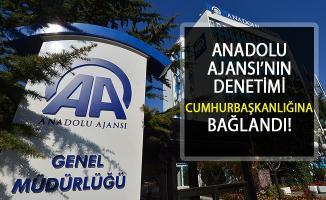 Anadolu Ajansı Denetimi Bugünden İtibaren Cumhurbaşkanlığınca Yürütülecek