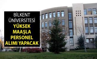 Bilkent Üniversitesi Yüksek Maaşla Personel Alım İlanı Yayımladı