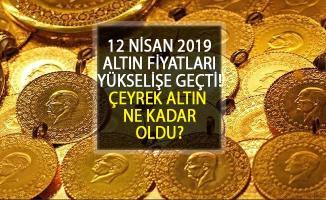 Çeyrek Altın Fiyatları Ne Kadar, Yarım Altın Ne Kadar? 12 Nisan 2019 Güncel Altın Fiyatları