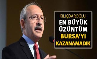 CHP Lideri Kılıçdaroğlu: En Büyük Üzüntüm Bursa'yı Kazanamadık