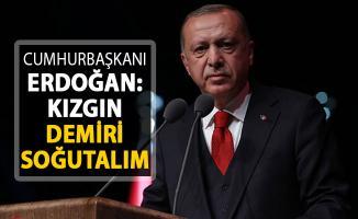 Cumhurbaşkanı Erdoğan'dan Flaş Açıklama: Kızgın Demiri Soğutalım