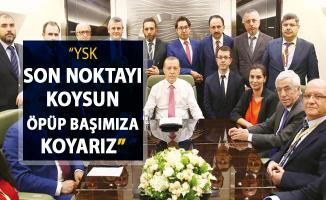 Cumhurbaşkanı Erdoğan: YSK Son Noktayı Koysun Öpüp Başımıza Koyarız