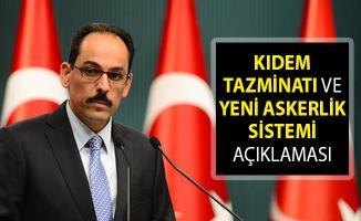 Cumhurbaşkanlığı Sözcüsü Kalın'dan Kıdem Tazminatı ve Yeni Askerlik Sistemi Açıklaması!