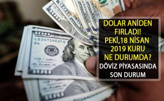 Dolar Fırladı! Dolar Ne Durumda? 18 Nisan 2019 Dolar Kuru Ne Kadar?