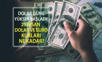 Dolar Güne Yüksek Başladı! 25 Nisan Dolar Kuru Ne Durumda?