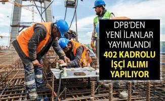 DPB Aracılığıyla 402 İşçi Alım İlanı Yayımlandı- 2019 İşçi Alım İlanı- İşçi Alımı Başvuru Şartları