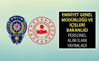 Emniyet Genel Müdürlüğü ve İçişleri Bakanlığı Personel Alım İlanı Yayımladı! EGM Personel Alımı 2019