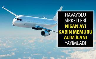 Havayolu Şirketleri Nisan Ayı Kabin Memuru Alımı İçin İlana Çıktılar - Kabin Memuru Alım İlanı 2019 - Kabin Memuru Alımı