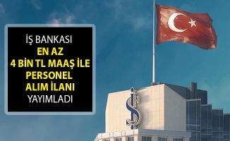 İş Bankası En Az 4 Bin TL Maaş İle Personel Alım İlanı Yayımladı!