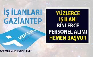 İş ilanları Gaziantep! İŞKUR tarafından Vasıflı vasıfsız yüzlerce personel alımı yapılacak!..