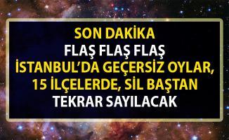 İstanbul'da 15 ilçede geçersiz oylar sil baştan tekrar sayılacak