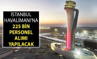 İstanbul Havalimanı'na 225 Bin Personel Alımı Yapılacak! Havalimanı Personel Alımı İş İlanları! Havalimanı İşçi Alımı 2019