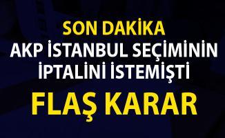 İstanbul İl Seçim Kurulu, AKP'nin Seçim iptali başvurusu hakkında ki kararını verdi!..