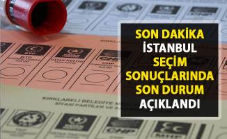 İstanbul'da seçim sonuçlarında son durum!