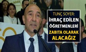 İzmir Büyükşehir Belediye Başkanı Soyer: İhraç Edilen Öğretmenleri Zabıta Olarak Alacağız