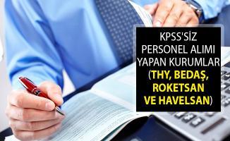KPSS'siz Personel Alımı Yapan Kurumlar (THY, BEDAŞ, Roketsan ve Havelsan)