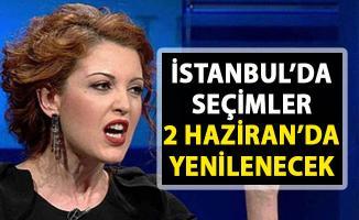 Nagehan Alçı, İstanbul seçimleri iptal edilerek 2 haziranda yenileneceğini iddia etti!..
