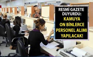 Resmi Gazete duyurdu: Kamuya on binlerce personel alınacak