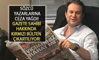 Sözcü Yazarlarına Ceza Yağdı! Sözcü Gazetesi Sahibi Burak Akbay'a Kırmızı Bülten İstendi....