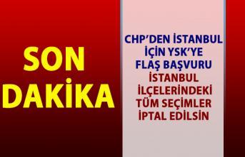 CHP'den İstanbul için YSK'ya flaş başvuru! İstanbul'un tüm ilçeleri için seçim iptali başvurusu