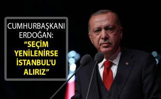 Cumhurbaşkanı Erdoğan'dan Flaş Sözler: Seçim Yenilenirse İstanbul'u Alırız