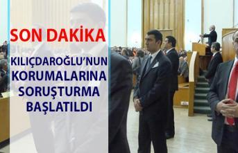 Kılıçdaroğlu'nun korumalarına soruşturma başlatıldı!