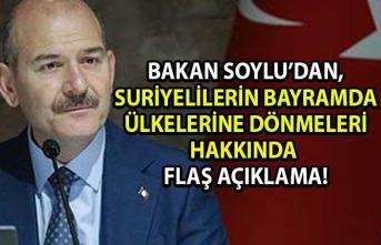 Suriyelilerin bayramda ülkelerine dönmeleri hakkında Bakan Soylu'dan flaş açıklama geldi!