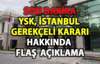 YSK, İstanbul gerekçeli kararı hakkında flaş açıklama!
