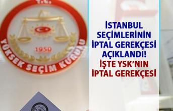 YSK İstanbul Seçim iptali gerekçesi açıklandı!..
