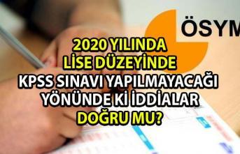 2020 yılında lise düzeyi KPSS sınavı yapılmayacak iddiaları doğru mu?