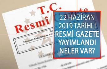 22 Haziran 2019 Tarihli Resmi Gazete Yayımlandı! Resmi Gazete'de Neler Var?
