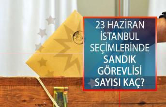 23 Haziran İstanbul Seçimlerinde Sandık Görevlisi Sayısı Kaç? İBB Seçimleri İçin Kaç Kişi Sandık Görevlisi?