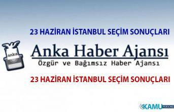 ANKA Haber Ajansı 23 Haziran İBB Seçim Sonuçları- Anka İstanbul Seçim Sonuçları