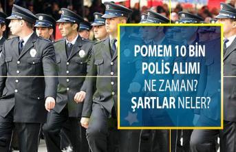 EGM POMEM 10 bin polis alımı başvuru şartları neler? POMEM polis alımı ne zaman yapılacak?