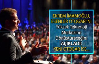 Ekrem İmamoğlu, Esenler Otogarı ve Harem Otogarı'nı taşıyacaklarını ve bunların yerine Yüksek Teknoloji Merkezi kuracağını Açıkladı!
