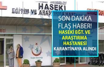 Haseki Eğitim ve Araştırma Hastanesi karantinaya alındı!