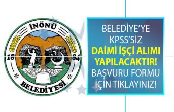 İnönü Belediyesi KPSS şartsız en az ilkokul ve lise mezunu daimi işçi alımı ilanı yayınladı!