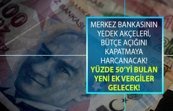 Merkez Bankası'nın yedek paraları bütçe açığına harcanacak! Yüzde 50 yeni ek vergiler yolda!